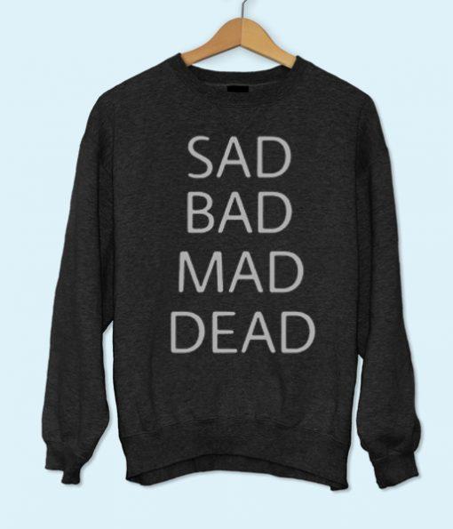 Sad Bad Mad Dead Sweatshirt
