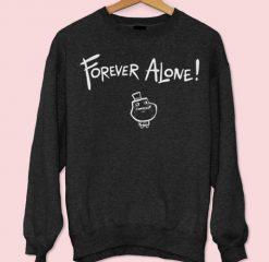 Forever Alone Sweatshirt