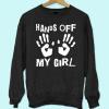 Hands off My Girl Sweatshirt