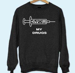 My Drugs Sweatshirt