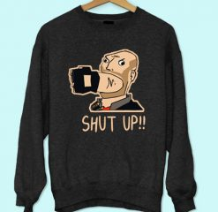 Shut Up Sweatshirt