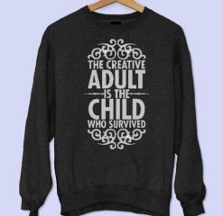 The Creative Adult is The Child Who Survived Sweatshirt
