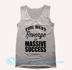 The Best Revenge is Massive Success Tank Top Mens Tank Top Womens
