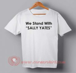 We Stand With Sally Yates T-shirt