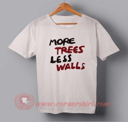 More Trees Less Walls T-shirt