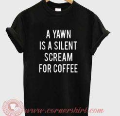 A Yawn Is A Silent Scream For Coffee Custom Design T shirts