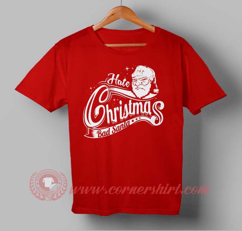 8b936471 Hate Christmas Bad Santa Custom Design T shirts. Custom Design Shirts.