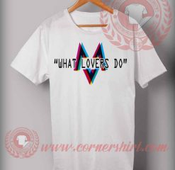 What Lovers Do T shirt
