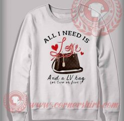 All I Need Is And Love This Bag Sweatshirt