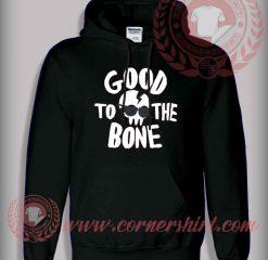Good To The Bone Hoodie