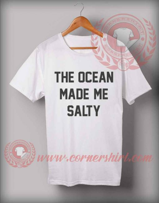The Ocean Made Me Salty T shirt