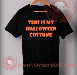 This Is My Halloween Costume T Shirt