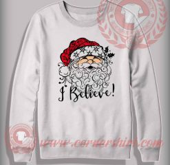With Santa I Believe Sweatshirt