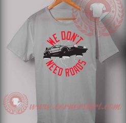 We Don't Need Roads T Shirt