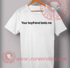 Your Boyfriend texts me T shirt