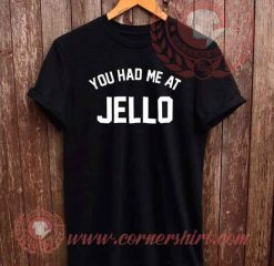 You Had Me At Jello T shirt