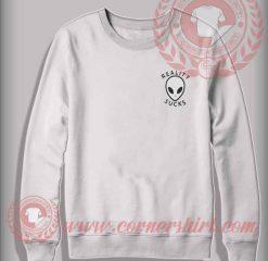 Alien Reality Sucks Custom Design Sweatshirt
