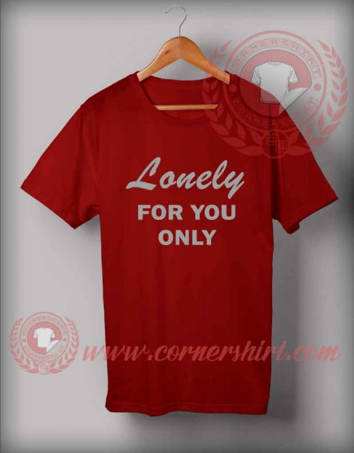 Lonely For You Only Custom Design T shirts