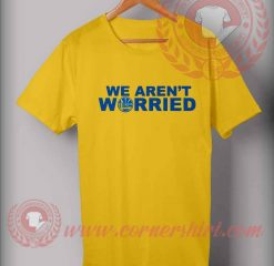 We Are not Worried T shirt