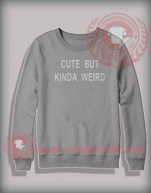 Cute But Kinda Weird Sweatshirt