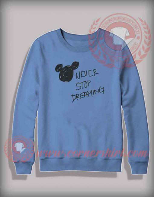 Never Stop Dreaming Sweatshirt