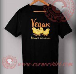 Vegan Because I Love Animals T shirt