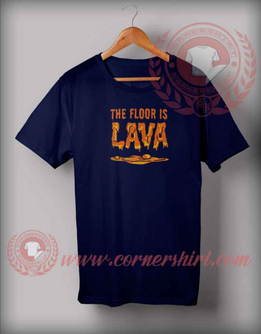The Floor Is Lava T shirt