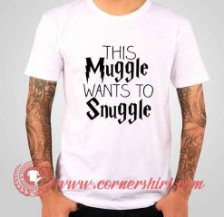 Want To Snuggle T shirt