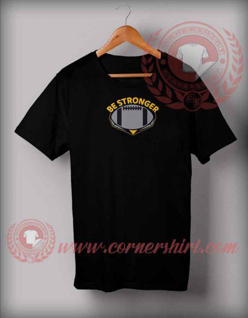 Be Stronger T shirt
