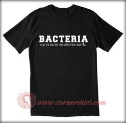 Bacteria The Only Culture Some People Have T shirt